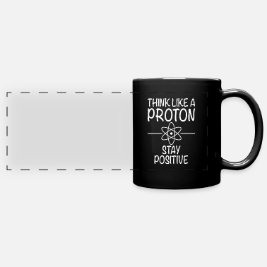 Biology Think Like A Proton Stay Positive - Sciences - Panoramic Mug