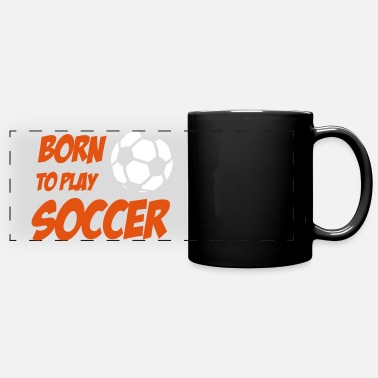 Born to play Soccer - Mug panoramique uni