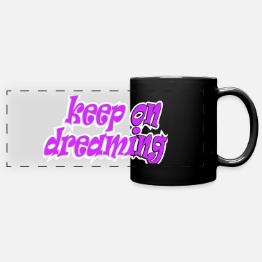 Dream Dream on, keep on dreaming, dream, dream - Panoramic Mug