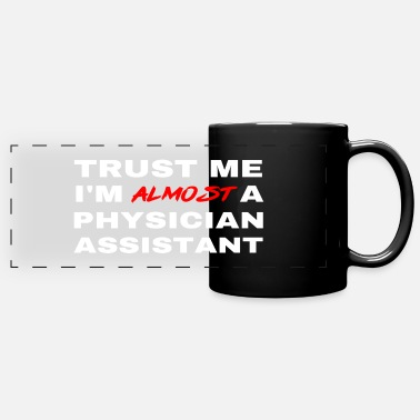 Physician Assistant Trust Me I'm Almost A Physician Assistant Future - Panoramic Mug