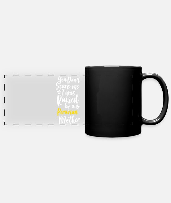 Inca Mugs & Drinkware - You Don't Scare Me I Was Raised By A Peruvian - Panoramic Mug black