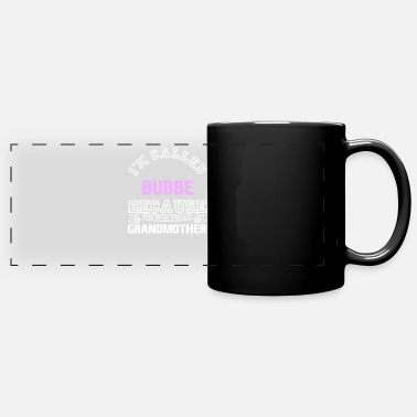 Bubbe I'm Called Bubbe Instead Of Grandmother - Panoramic Mug