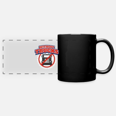 Truckman Without Trucks You Would Be Hungry Naked And - Panoramic Mug