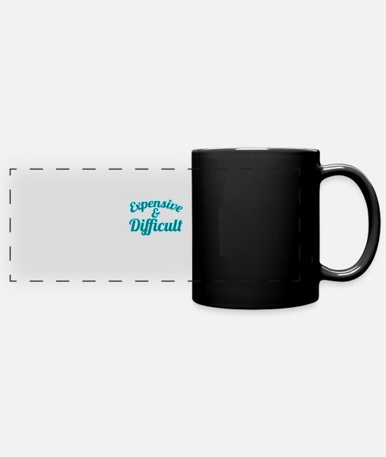 "High Mugs & Drinkware - A Nice Quote Tee For You ""Expensive & Difficult"" - Panoramic Mug black"