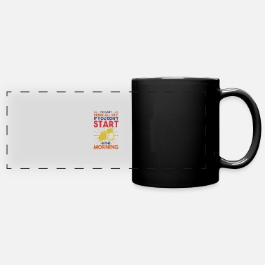 Alcohol You Can't Drink All Day If You Don't Start In The - Panoramic Mug