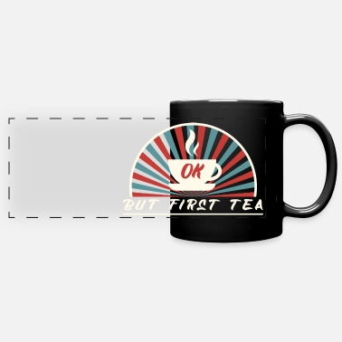 First Ok but first tea - Panoramic Mug