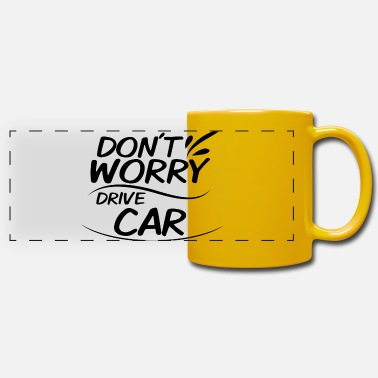 Drive Go By Car Don't Worry - Drive Car - Panoramic Mug