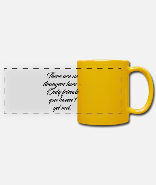 Mode (techn.) Mugs et tasses - There are no strangers only friends. - Mug panoramique jaune soleil