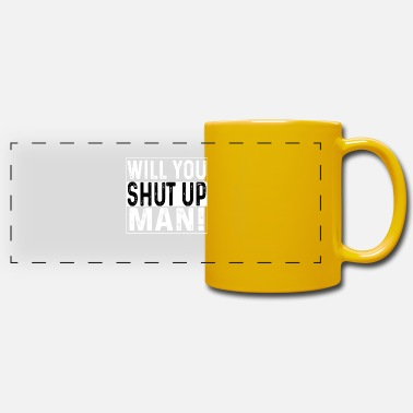 You Will You Shut Up Man Anti Trump Gift - Mug panoramique