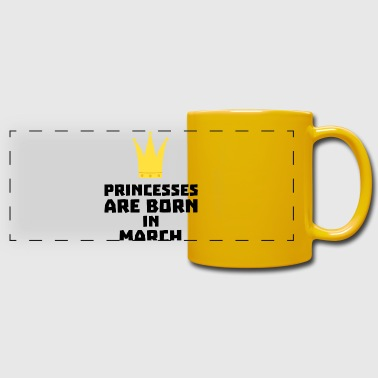 Princesses are born in MARCH S1szr-Design - Full Color Panoramic Mug