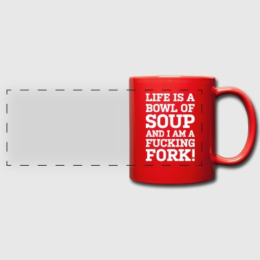 LIFE IS A BOWL OF SOUP AND I AM A FUCKING FORK - Panoramatasse farbig