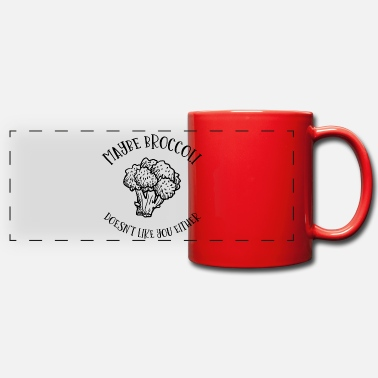 Maybe Broccoli Doesnt Like You Either Maybe Broccoli Doesn`t like you Either gift - Panoramic Mug