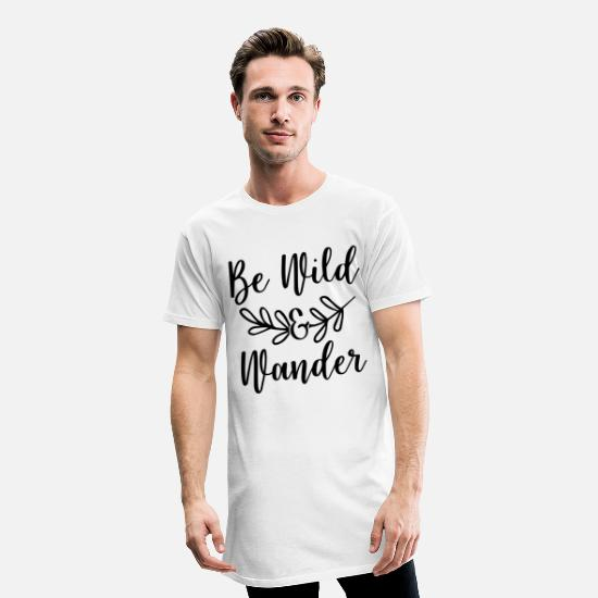 Birthday T-Shirts - Be Wild and Wander Gift wild crazy Be Wild a - Men's Long T-Shirt white