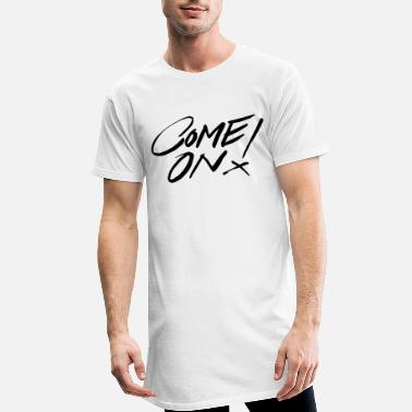 Come Come on - Men's Long T-Shirt