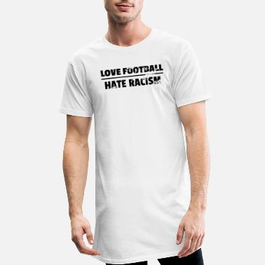 Leftwing LOVE FOOTBALL HATE RACISM - Men's Long T-Shirt