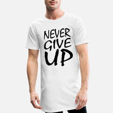 Later NEVER GIVE UP - Men's Long T-Shirt