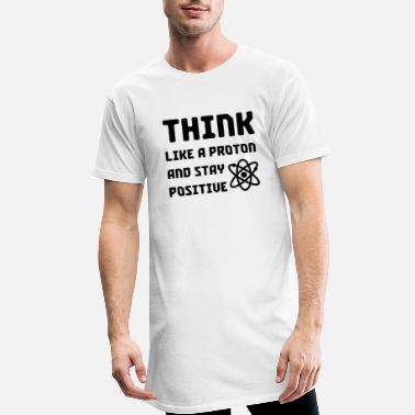 Periodic Excuse Me While I Science: Think Like A Proton and - Men's Long T-Shirt
