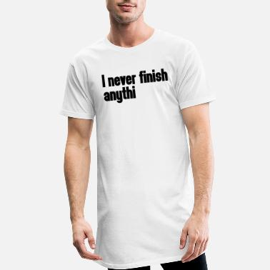 Humour Never Finish Anything - Men's Long T-Shirt