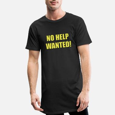 No help wanted! - Men's Long T-Shirt