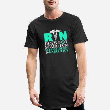 Narcotics RN Does Not Stand For Refreshments and Narcotics - Men's Long T-Shirt