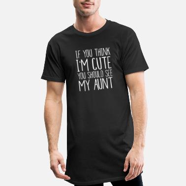 Think If you think I'm cute - you should see my aunt - Men's Long T-Shirt