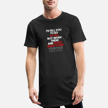 Sarcastic I'd Tell You To Go To Hell But I Work There And I - Men's Long T-Shirt