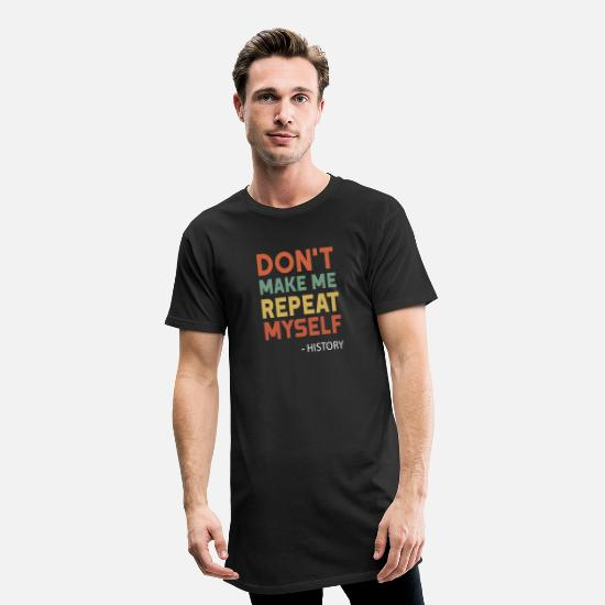 Citat T-shirts - Don't Make Me Repeat Myself History Funny Citat - Lång T-shirt herr svart