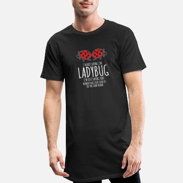Bug Bug Lover Sarcastic- Not Saying I'm Ladybug - Men's Long T-Shirt
