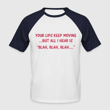 Your lips keep moving - Men's Baseball T-Shirt