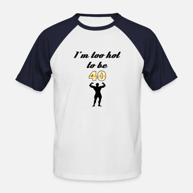 Too Hot I'm too hot to be 40 - Men's Baseball T-Shirt