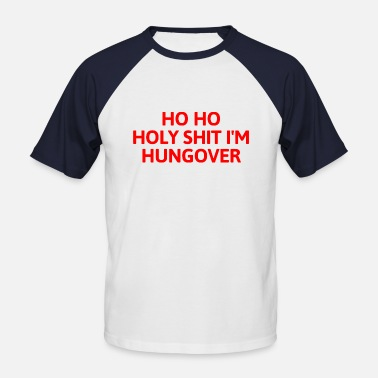 Heiliger See Ho Ho Holy Shit Im Hungover T-shirt - T-shirt baseball manches courtes Homme