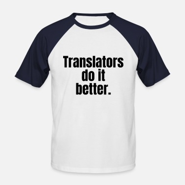 Translation Translators do it better. Gift for translators - Men's Baseball T-Shirt