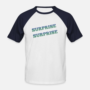 Surprise Surprise - Men's Baseball T-Shirt