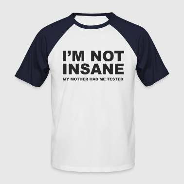 I'm not insane - Men's Baseball T-Shirt