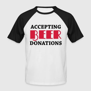 Accepting beer donations - Men's Baseball T-Shirt