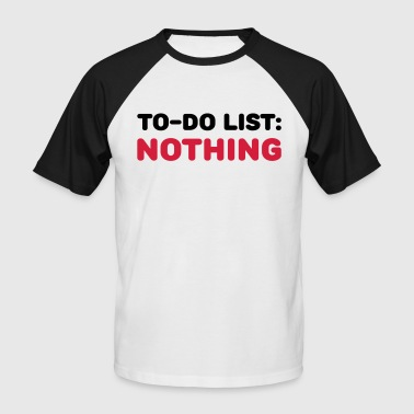 To-Do List: Nothing - Men's Baseball T-Shirt