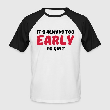 It's always too early to quit - Kortermet baseball skjorte for menn