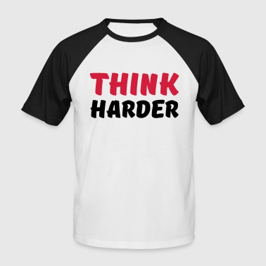 Think harder - Männer Baseball-T-Shirt