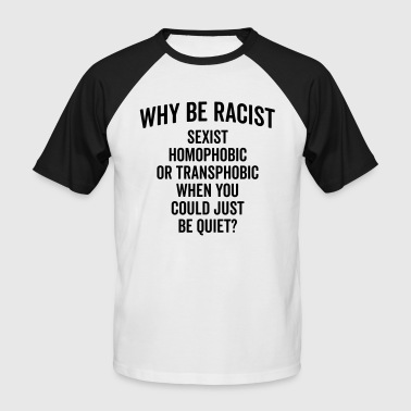 Why Be Racist Quote - Männer Baseball-T-Shirt
