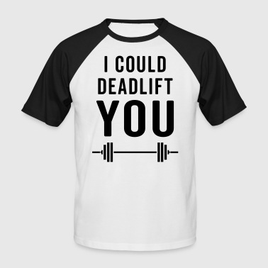 Deadlift You Gym Quote - Camiseta béisbol manga corta hombre