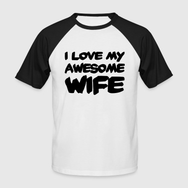 I love my awesome wife - Mannen baseballshirt korte mouw