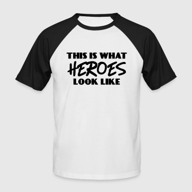 This is what heroes look like - Mannen baseballshirt korte mouw