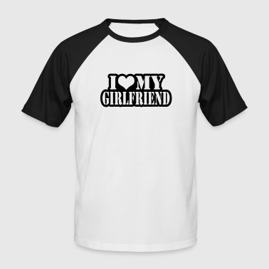 I love my girlfriend - Männer Baseball-T-Shirt