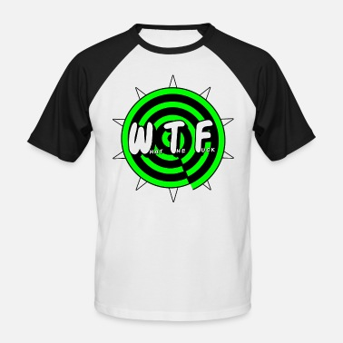 Wtf What The Fuck WTF - what the fuck - Men's Baseball T-Shirt