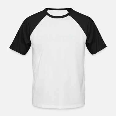 Wanted Wanted, wanted, asked, wanted - Men's Baseball T-Shirt