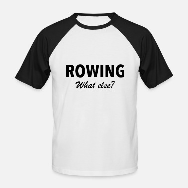 Rower Rowing what else - rowing rower rowers rowing - Men's Baseball T-Shirt