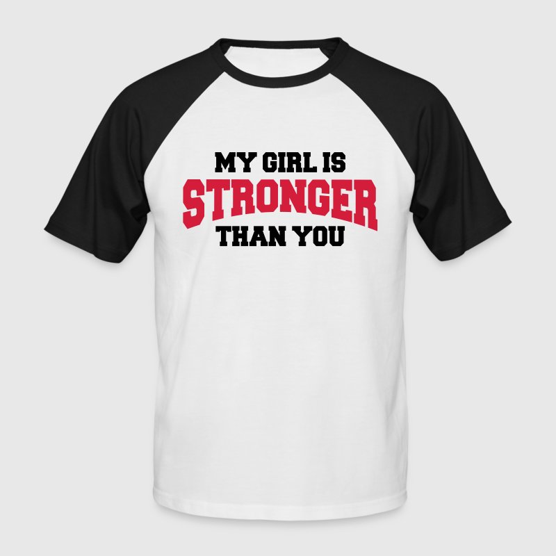 My girl is stronger than you - Männer Baseball-T-Shirt