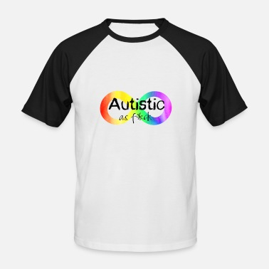 Autist Autistic as Fuck - Men's Baseball T-Shirt