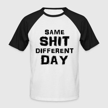 Same shit, different day - Männer Baseball-T-Shirt