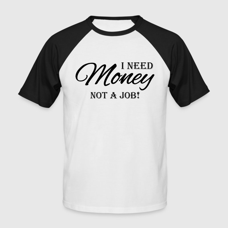I need money! Not a job! - T-shirt baseball manches courtes Homme
